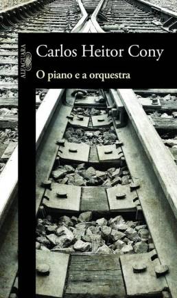 """Capa de """"O piano e orquestra"""", de Carlos Heitor Cony Foto: Reprodução"""