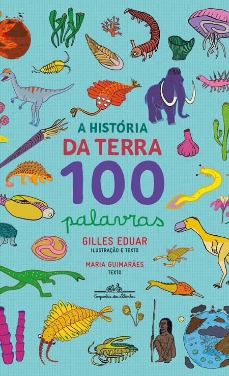 """""""A história da Terra em 100 palavras"""". Autores: Gilles Eduar e Maria Guimarães. Editora: Companhia das Letrinhas. Páginas: 64. Preço: R$ 59,90. """"No início, a Terra era uma bola de magma..."""" Aí vieram o resfriamento e os oceanos, e há quatro bilhões de anos surgiram as primeiras formas de vida, os antepassados das bactérias. Dos vulcões ao homo erectus, passando pelos mais-que-queridos dinossauros, tudo é encantamento nesse livrão, tão informativo quanto ricamente ilustrado Foto: Reprodução"""