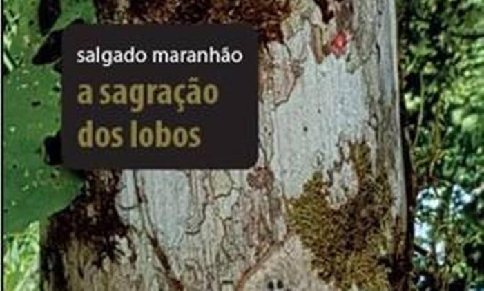 """Capa de """"A sagração dos lobos"""", de Salgado Maranhão Foto: Divulgação"""