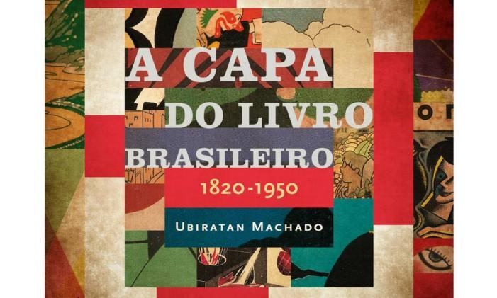 """Capa do livro """"A capa do livro brasileiro"""", de Ubiratan Machado Foto: Divulgação"""