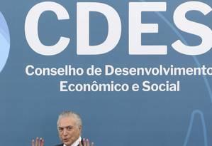 O presidente Michel Temer participa do 46ª Reunião Plenária do Conselho de Desenvolvimento Econômico e Social - CDE Foto: Ailton Freitas / Agência O Globo