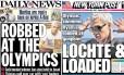 Capas do Daily News e o New York Post sobre o caso do roubo a Lochte e seus companheiros
