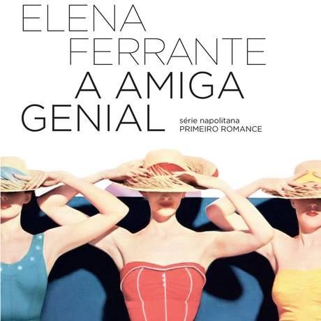 Capa do livro 'A amiga genial', de Elena Ferrante Foto: Divulgação