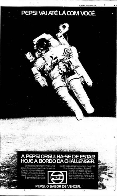 """A """"Guerra das Colas"""" teve seu auge nos anos 80. A Pepsi desafiava a Coca-Cola e, em 1985, não perdeu a oportunidade do primeiro lançamento do ônibus espacial Challenger. Alguns meses mais tarde, essa nave sofreu um trágico acidente na decolagem, matando todos os tripulantes Reprodução"""