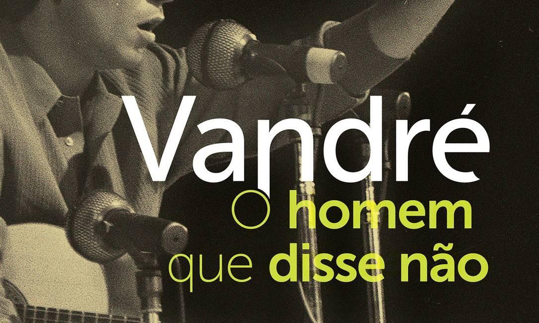 Biografia de Geraldo Vandré desfaz mito do artista torturado - Jornal O Globo