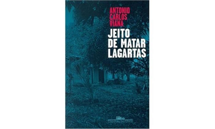 Capa de 'Jeito de matar largartas', de Antonio Carlos Viana Foto: Reprodução
