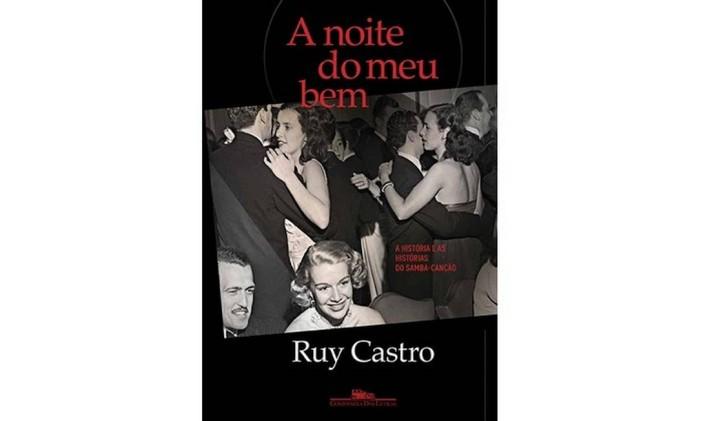 Capa de 'A noite do meu bem', de Ruy Castro Foto: Reprodução