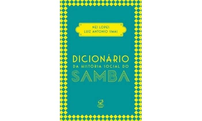 Capa de 'Dicionário da história social do samba', de Nei Lopes e Luiz Antonio Simas Foto: Reprodução