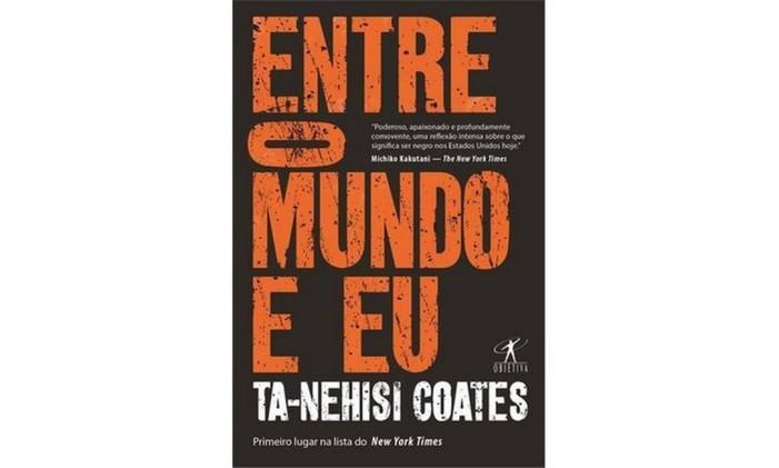 Capa do livro 'Entre o mundo e eu', deTa-Nehisi Coates Foto: Reprodução