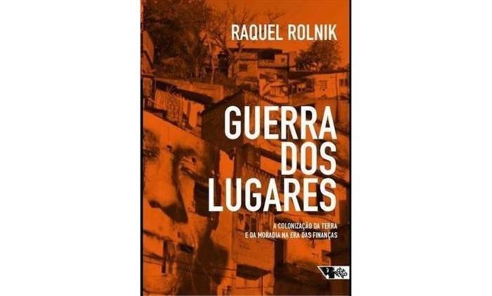 Capa do livro 'Guerra dos lugares', de Raquel Rolnik Foto: Reprodução