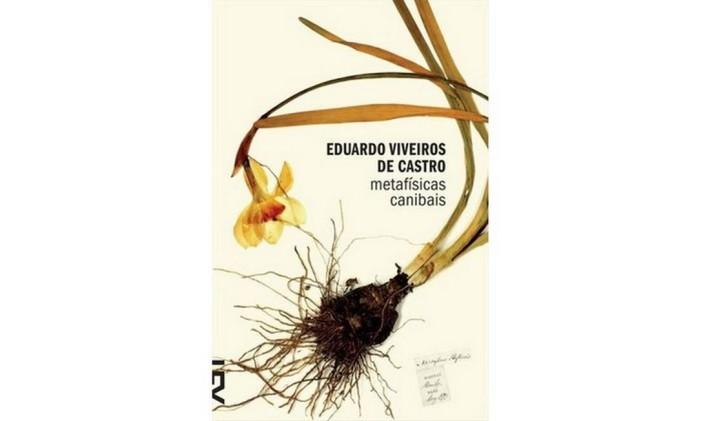 Capa do livro 'Metafísicas canibais', de Eduardo Viveiros de Castro Foto: Reprodução