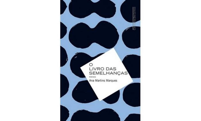 Capa do livro 'O livro das semelhanças', de Ana Martins Marques Foto: Reprodução