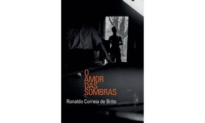 Capa do livro 'O amor das sombras', de Ronaldo Correia Foto: Reprodução