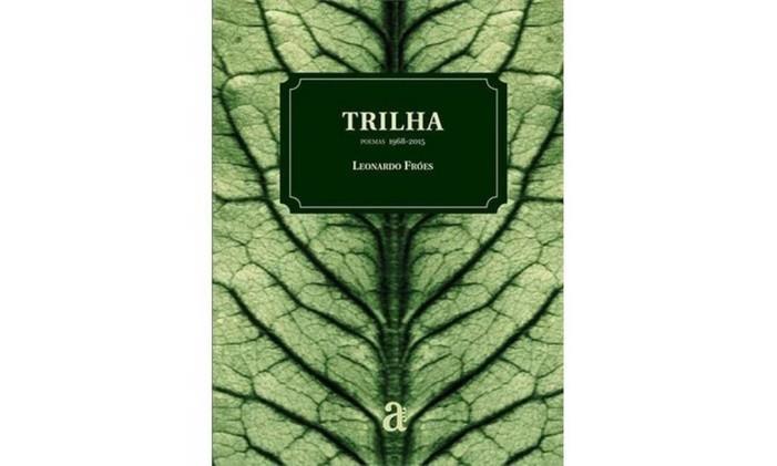 Capa do livro 'Trilha', de Leonardo Fróes Foto: Reprodução