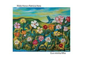 Capa do CD 'Eu e minha filha', de Rildo Hora e Patrícia Hora Foto: Reprodução
