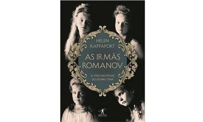 Capa de 'As irmãs Romanov: a vida das últimas filhas do tsar' Foto: Reprodução
