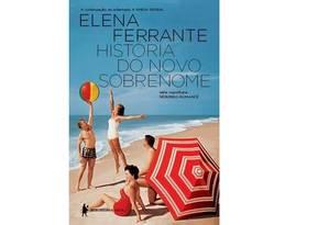 Capa do livro 'História do novo sobrenome' de Elena Ferrante Foto: Divulgação