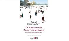 """Capa do livro """"O tradutor cleptomaníaco e outras histórias de Kornél Esti"""", do húngaro Dezsö Kosztolányi Foto: Divulgação"""