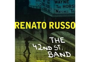 Capa do livro 'The 42nd St. Band', de Renato Russo Foto: Divulgação