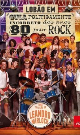 'Guia politicamente incorreto dos anos 80 pelo rock' (Leya) Foto: Divulgação