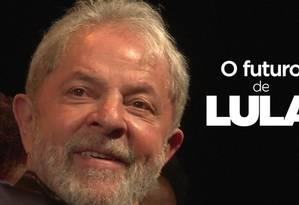 O futuro de Lula Foto: Editoria de Arte