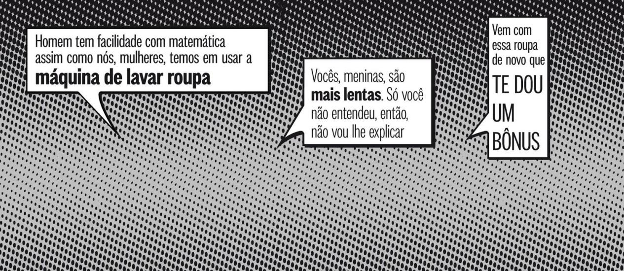 Frases ditas por professores a alunas, numa campanha do Instituto de Física, da Universidade Federal do Rio Grande do Sul Foto: O Globo
