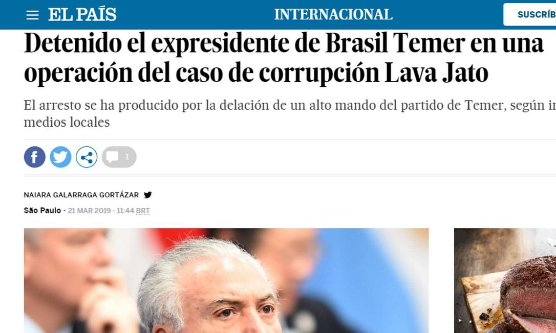 O jornal espanhol El País repercutiu a prisão de Temer Foto: Reprodução / El País