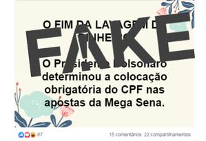É #FAKE que Bolsonaro obrigou inscrição do CPF em apostas da Mega-Sena Foto: Reprodução