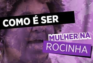 Quatro moradoras contam como é ser mulher na Rocinha Foto: reprodução