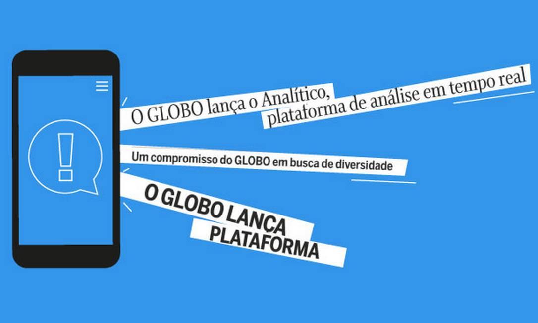 O GLOBO vem apliando sua atuação digital Foto: Arte O Globo