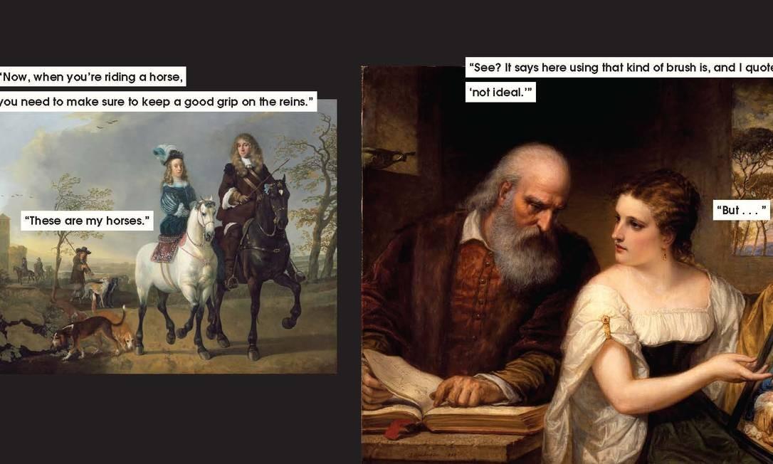"""Duas das imagens de obras de arte com legendas feitas por Nicole Tersigni para explicar o mansplaining. Na primeira: """"Quando você monta a cavalo, precisa ter certeza de que segura as rédeas com firmeza."""" A mulher responde: """"Esses são os meus cavalos"""". Na segunda: """"Vê? Diz aqui que usar esse tipo de pincel, e eu cito, não é o ideal"""" Foto: CHRONICLE BOOKS / NYT"""