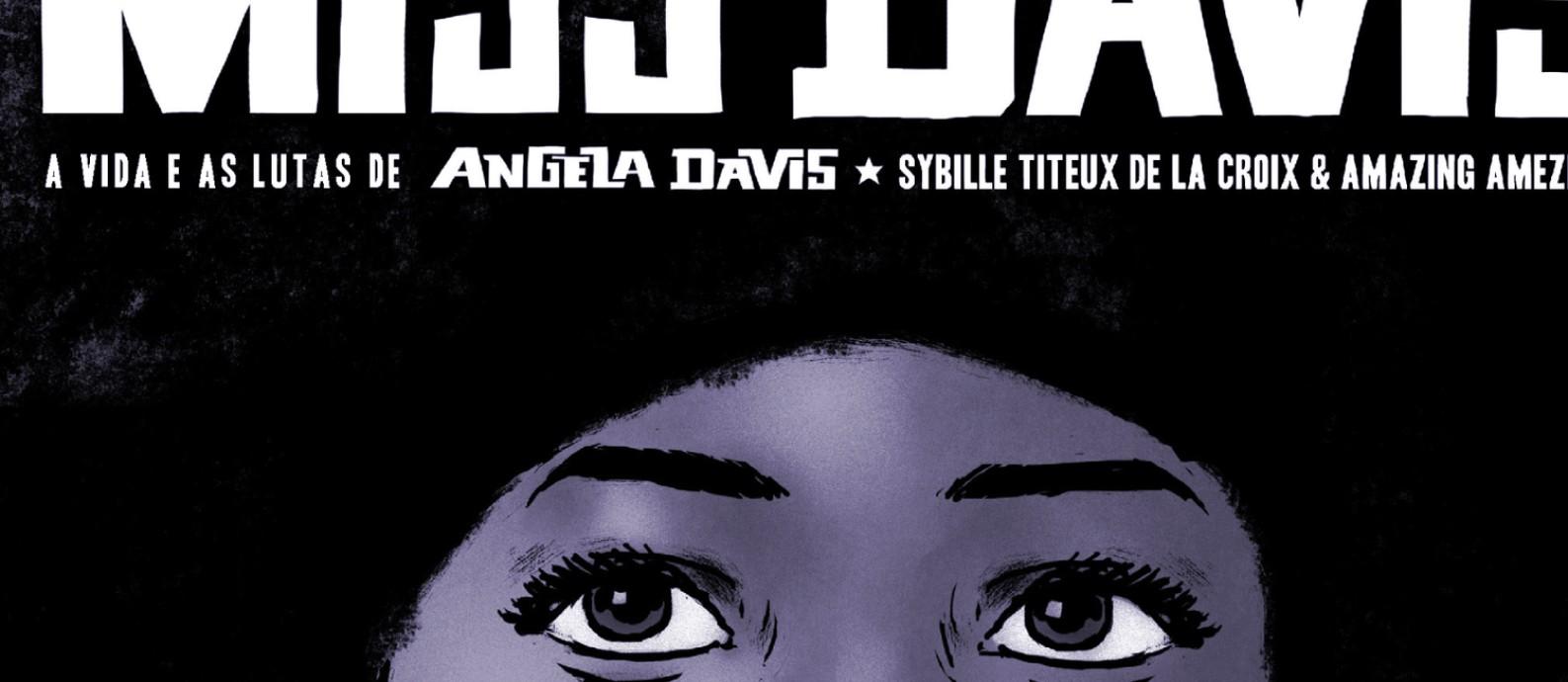 'Miss Davis: a vida e as lutas de Angela Davis' leva o leitor para o centro da luta por Direitos Civis nos EUA nos anos 1960 e 1970 Foto: Reprodução