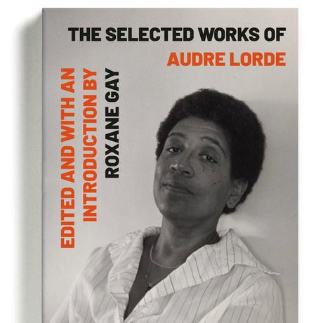 The Selected Works of Audre Lorde, com edição e introdução de Roxane Gay Foto: NYT