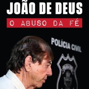"""Livro-reportagem """"João de Deus — O abuso da fé"""" Foto: Divulgação"""