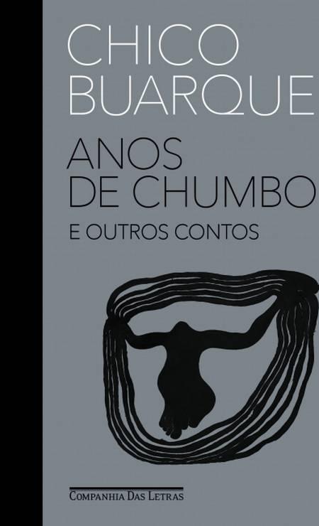 """Livro de Chico Buarque """" Anos de chumbo e outros contos """" Foto: Divulgação"""