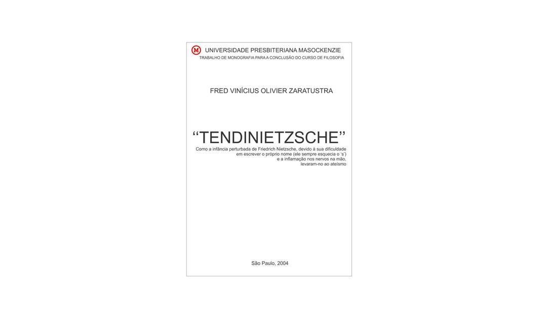 Talvez um dos melhores trocadilhos seja entre o nome da inflamação do tendão - tendinite - com o do filósofo alemão Friedrich Nietzsche Foto: Capas de monografia / Reprodução de internet
