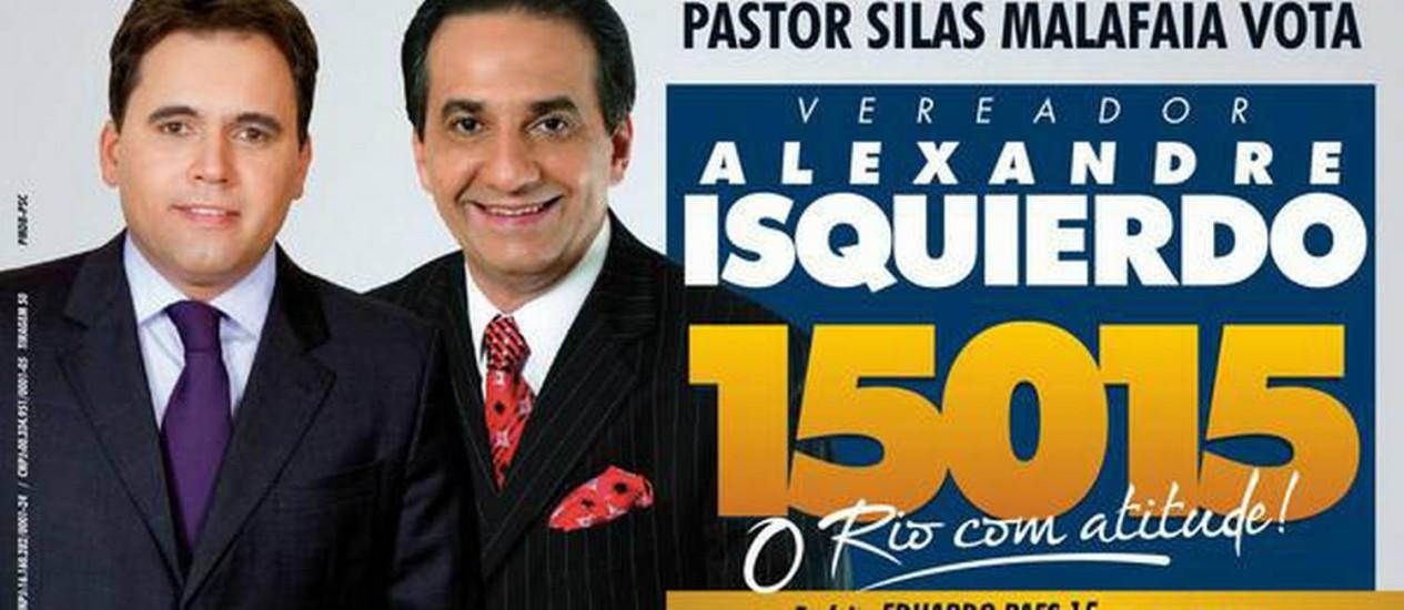 Aliado. Cartaz da última campanha une o então candidato Alexandre Isquierdo ao pastor Silas Malafaia (direita) Foto: Reprodução